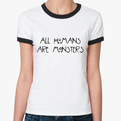 Женская футболка Ringer-T All humans are monsters