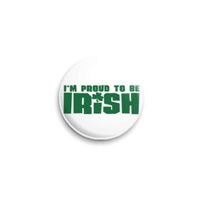 Значок 25мм  'Proud to be irish'