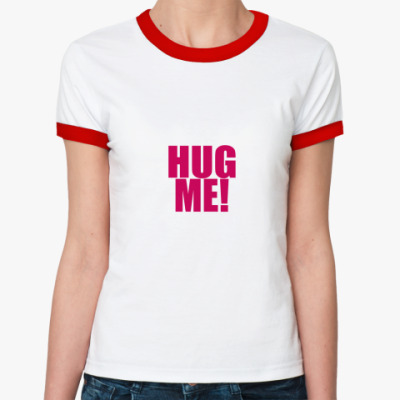 Женская футболка Ringer-T Hug Me