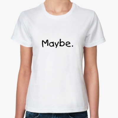 Классическая футболка  Maybe. Maybe not.