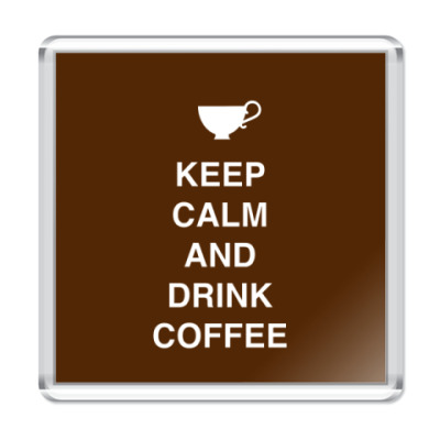 Магнит Keep calm and drink coffee