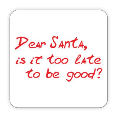 Костер (подставка под кружку) Dear Santa, is it too late..?