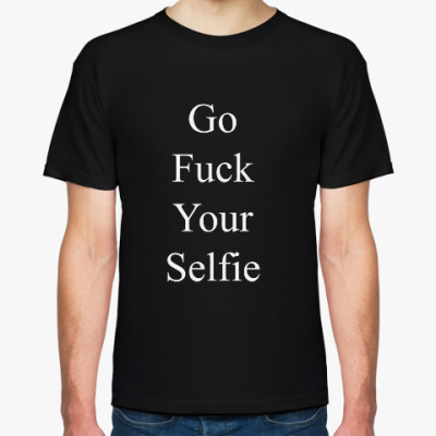 Футболка Go Fuck Your Selfie