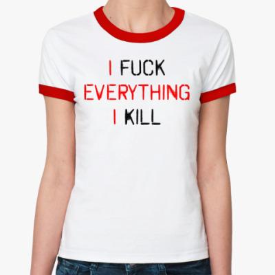 Женская футболка Ringer-T I fuck everything I kill