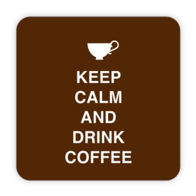 Костер (подставка под кружку) Keep calm and drink coffee