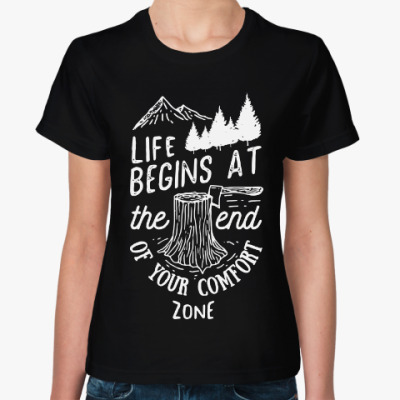 Женская футболка Life begins at the and of your comfort zone