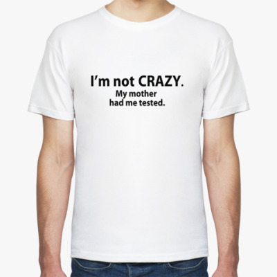Футболка  'i'm not crazy'