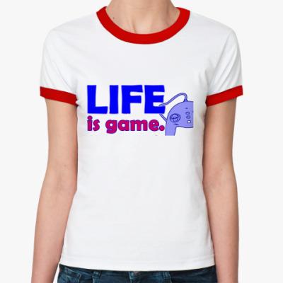 Женская футболка Ringer-T Жизнь - игра...