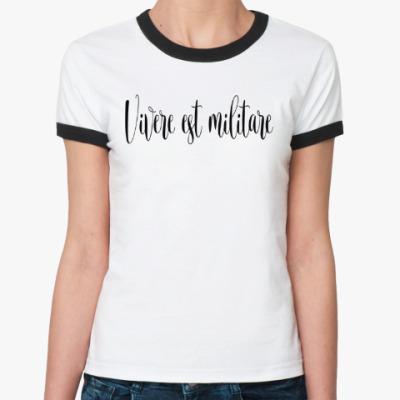 Женская футболка Ringer-T Жить- значит бороться
