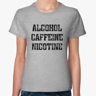 Женская футболка ALCOHOL CAFFEINE NICOTINE. Shameless