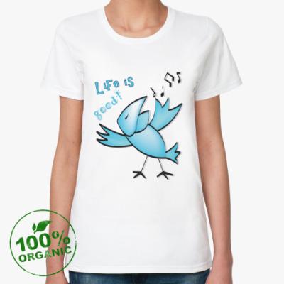 Женская футболка из органик-хлопка Жизнь хороша!