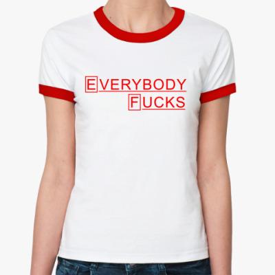 Женская футболка Ringer-T Доктор Хаус Everybody Fucks