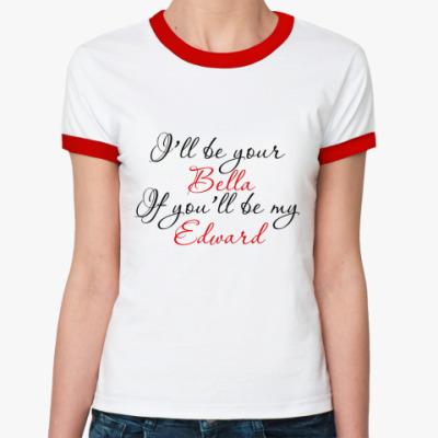 Женская футболка Ringer-T i'll be your Bella...