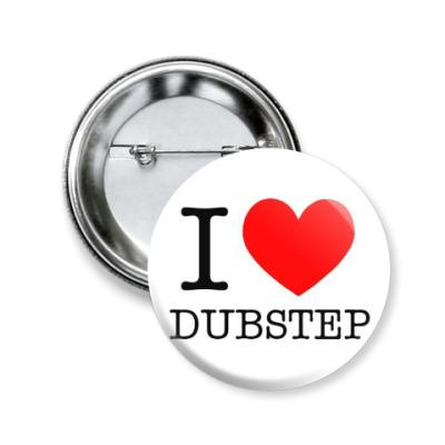 Значок 50мм I love dubstep