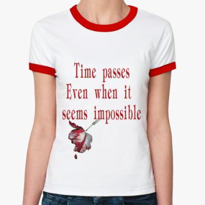 Женская футболка Ringer-T время идет даже когда...