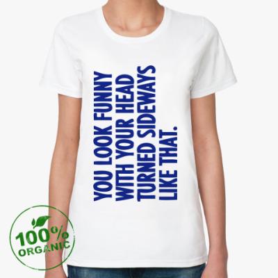 Женская футболка из органик-хлопка You look funny