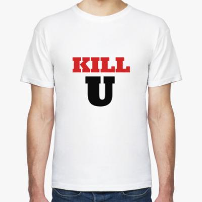 Футболка Kill U