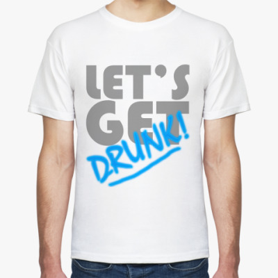 Футболка Let's Get Drunk!