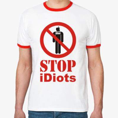 Футболка Ringer-T Stop iDiots