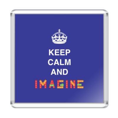 Магнит Keep calm and imagine