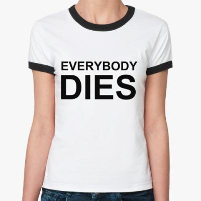 Женская футболка Ringer-T Everybody Dies