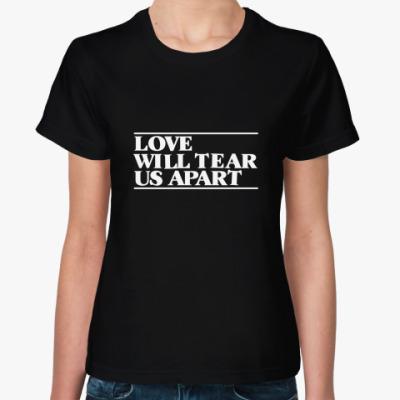 Женская футболка love will tear us apart