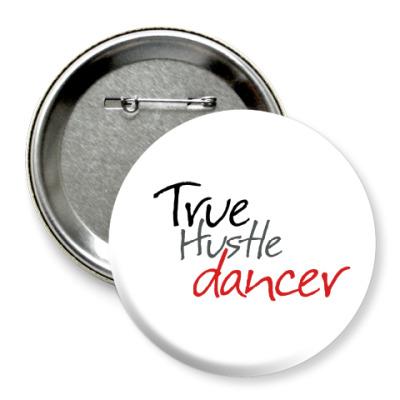 Значок 75мм  True Hustle Dancer