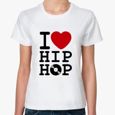 Классическая футболка  I Love Hip Hop