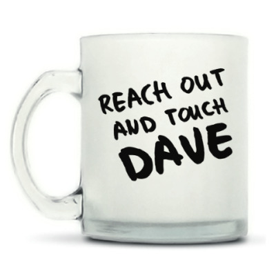 Кружка матовая Reach Out And Touch Dave