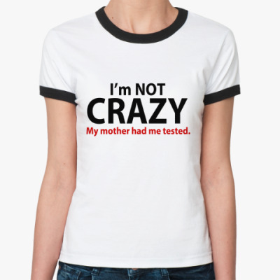 Женская футболка Ringer-T  I'mNotCrazy