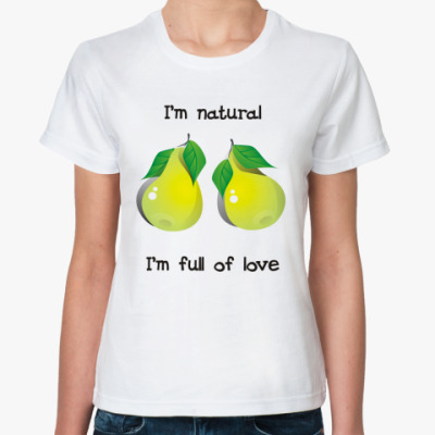 I'm natural, I'm full of love