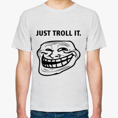 Футболка Just Troll It.