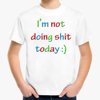 Детская футболка I'm not doing shit today :)