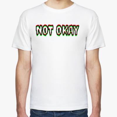Футболка Not Okay