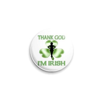 Значок 25мм Слава богу я ирландец!