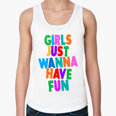 Женская майка Girls Just Wanna Have Fun
