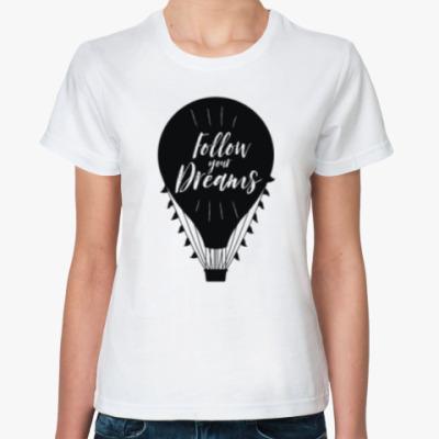 Классическая футболка Следуй за мечтой