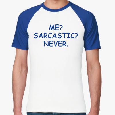 Футболка реглан Me? Sarcastic? Never.
