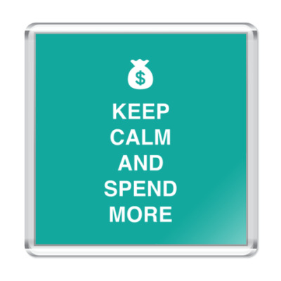 Магнит Keep calm and spend more