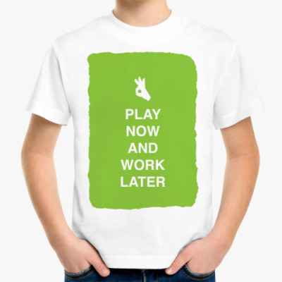 Детская футболка Play now and work later