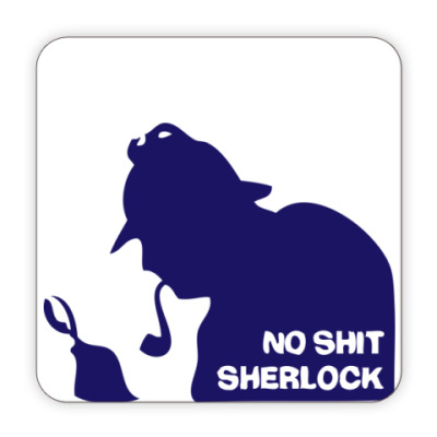 'No shit. Sherlock.'