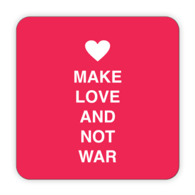 Make love and not war