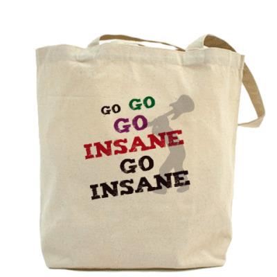 Go insane!