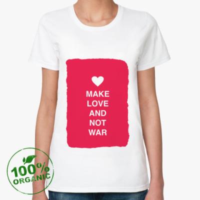 Женская футболка из органик-хлопка Make love and not war