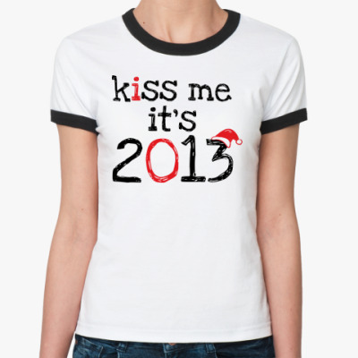 Женская футболка Ringer-T Надпись Kiss me - it's 2013!