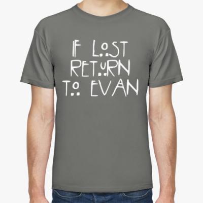 Футболка If lost return to Evan