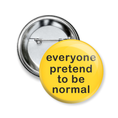 Значок 50мм Everyone pretend to be normal