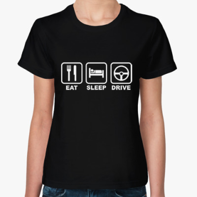 Женская футболка Eat Sleep Drive