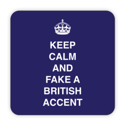 Keep calm and fake a british