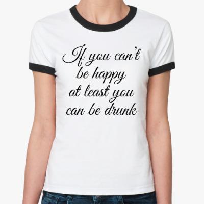Женская футболка Ringer-T Be drunk